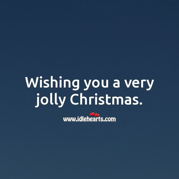 Wishing you a very jolly Christmas. Christmas Quotes Image