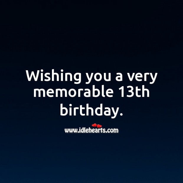 Wishing you a very memorable 13th birthday. 13th Birthday Messages Image