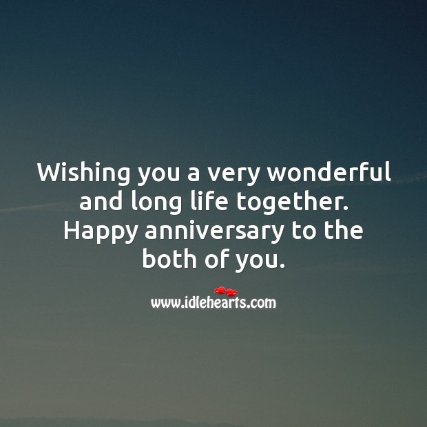 Wishing you a very wonderful and long life together. Happy anniversary. Wedding Anniversary Messages for Friends Image