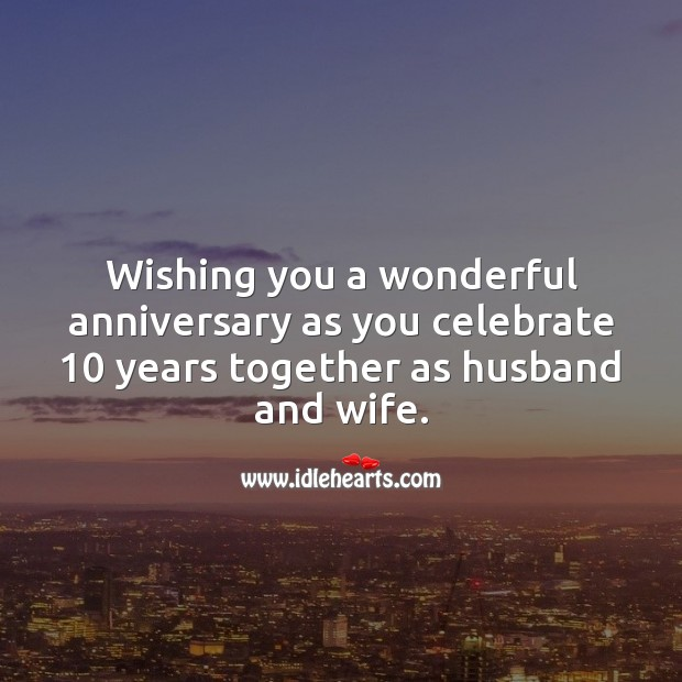 Image, Wishing you a wonderful anniversary as you celebrate 10 years together.