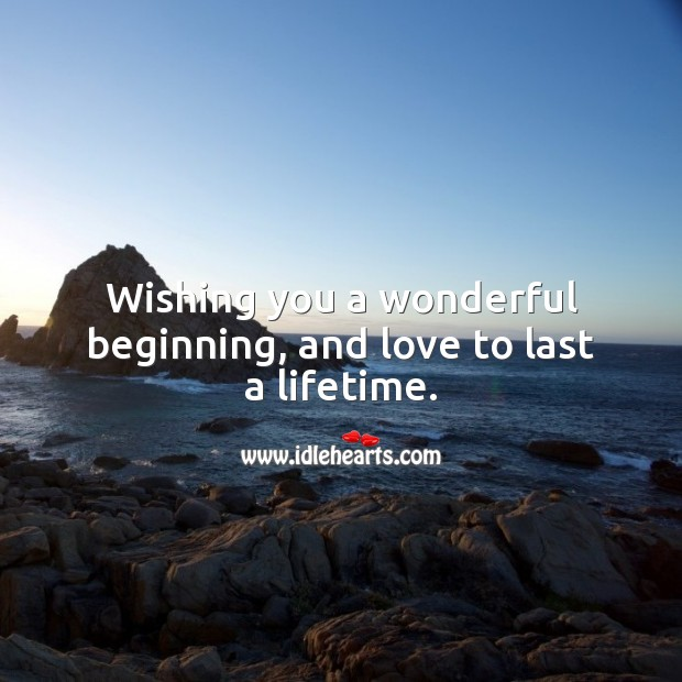 Wishing you a wonderful beginning, and love to last a lifetime. Image