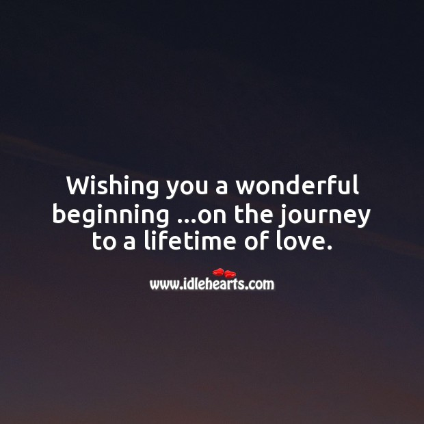 Wishing you a wonderful beginning on the journey to a lifetime of love. Journey Quotes Image