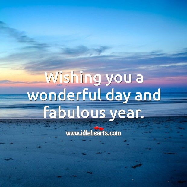 Wishing you a wonderful day and fabulous year. Good Day Quotes Image