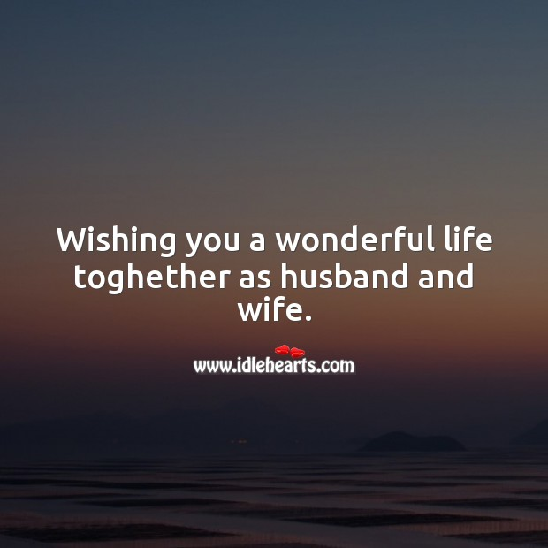 Wishing you a wonderful life toghether as husband and wife. Wedding Messages Image