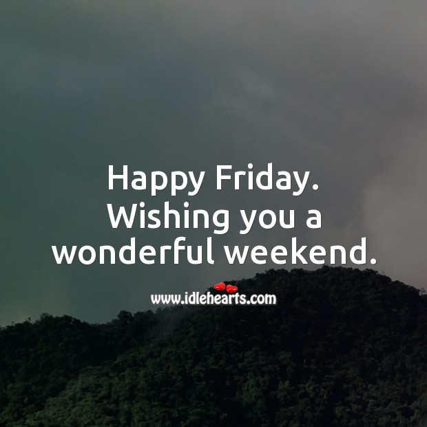 Wishing you a wonderful weekend. Friday Quotes Image