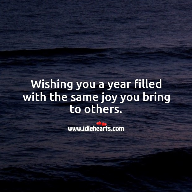 Wishing you a year filled with the same joy you bring to others. Wishing You Messages Image