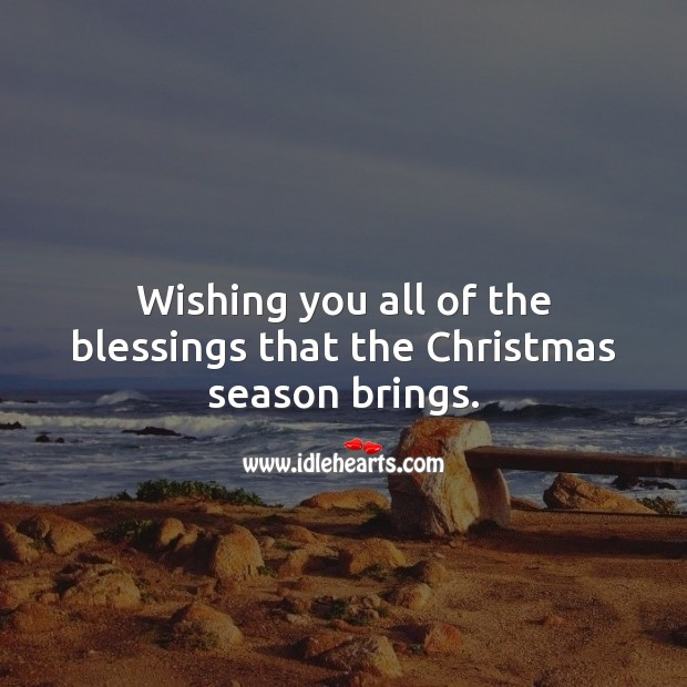 Image, Wishing you all of the blessings that the Christmas season brings.