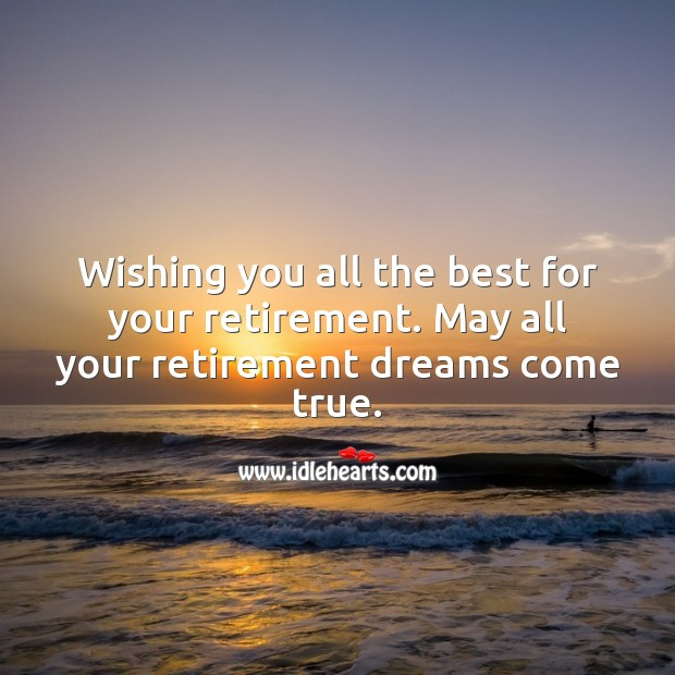 Wishing you all the best for your retirement. May all your dreams come true. Wishing You Messages Image