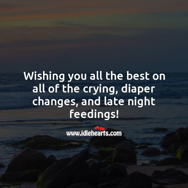 Wishing you all the best on all of the crying, diaper changes, and late night feedings! Baby Shower Wishes Image