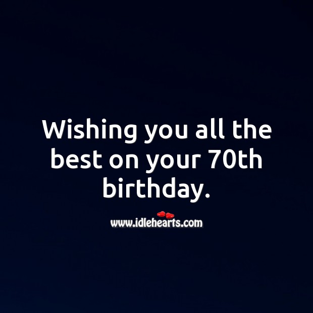 Wishing you all the best on your 70th birthday. 70th Birthday Messages Image