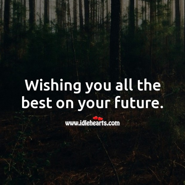 Wishing you all the best on your future. Future Quotes Image