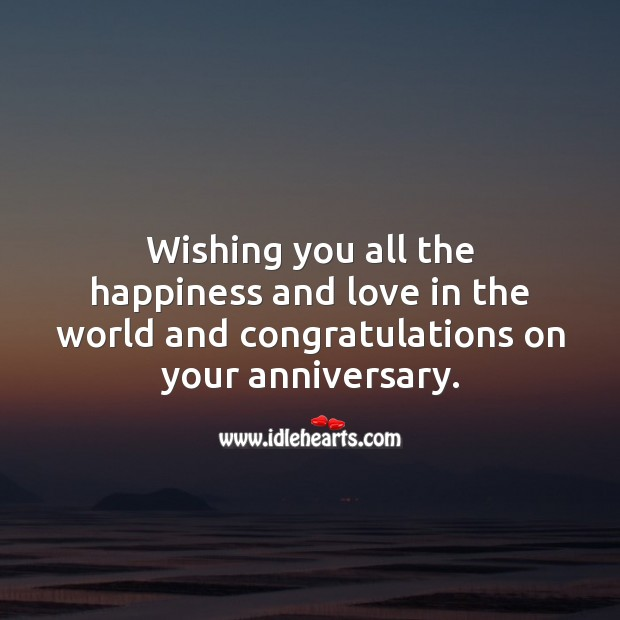 Wishing you all the happiness and love in the world. Happy anniversary. Wishing You Messages Image