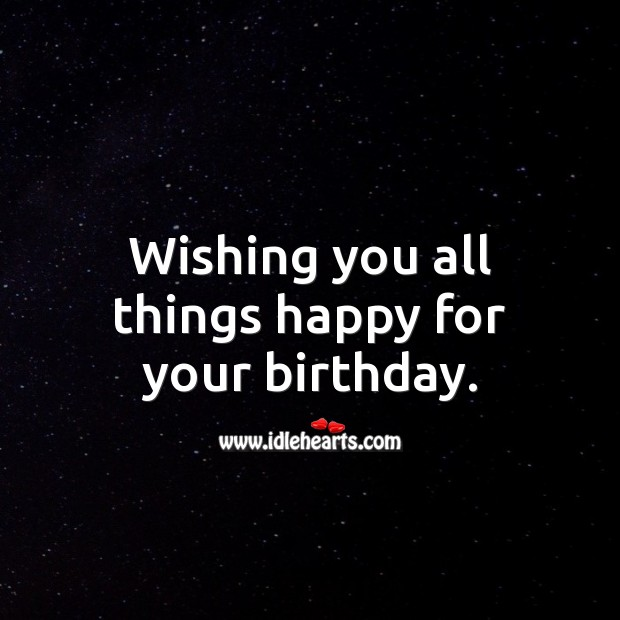 Wishing you all things happy for your birthday. Image