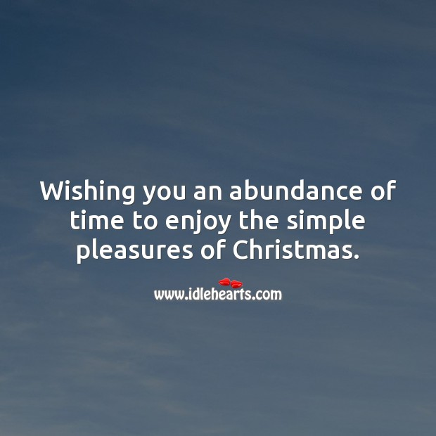 Wishing you an abundance of time to enjoy the simple pleasures of Christmas. Christmas Messages Image