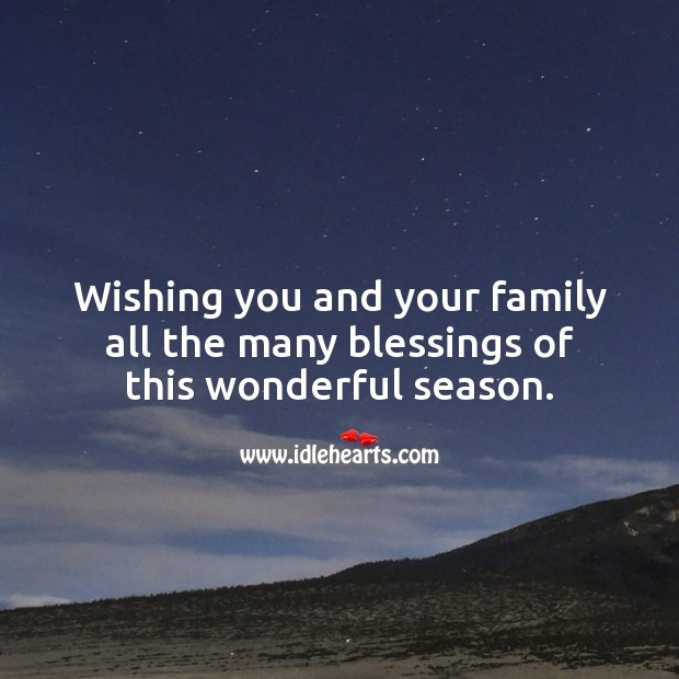 Wishing you and your family all the many blessings of this wonderful season. Blessings Quotes Image