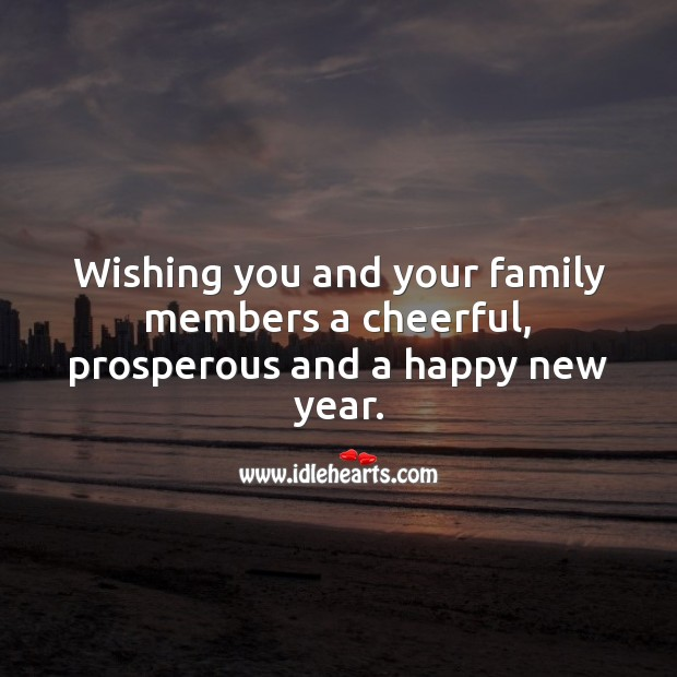 Wishing you and your family members a cheerful, prosperous and a happy new year. New Year Quotes Image