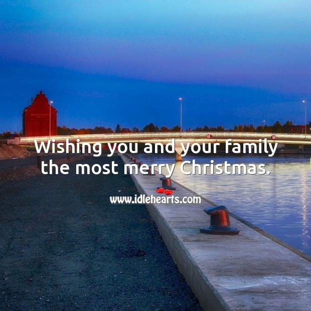 Wishing you and your family the most merry Christmas. Christmas Quotes Image