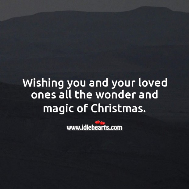 Wishing you and your loved ones all the wonder and magic of Christmas. Christmas Quotes Image