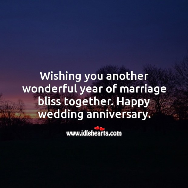 Wishing you another wonderful year of marriage bliss together. Happy wedding anniversary. Wedding Anniversary Quotes Image