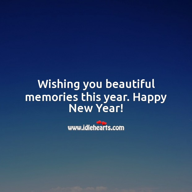 Wishing you beautiful memories this year. Happy New Year! Happy New Year Messages Image