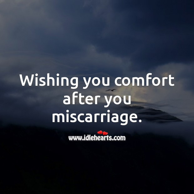 Wishing you comfort after you miscarriage. Miscarriage Sympathy Messages Image