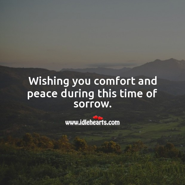 Image about Wishing you comfort and peace during this time of sorrow.