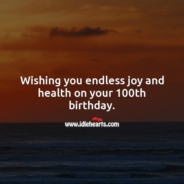 Image, Wishing you endless joy and health on your 100th birthday.