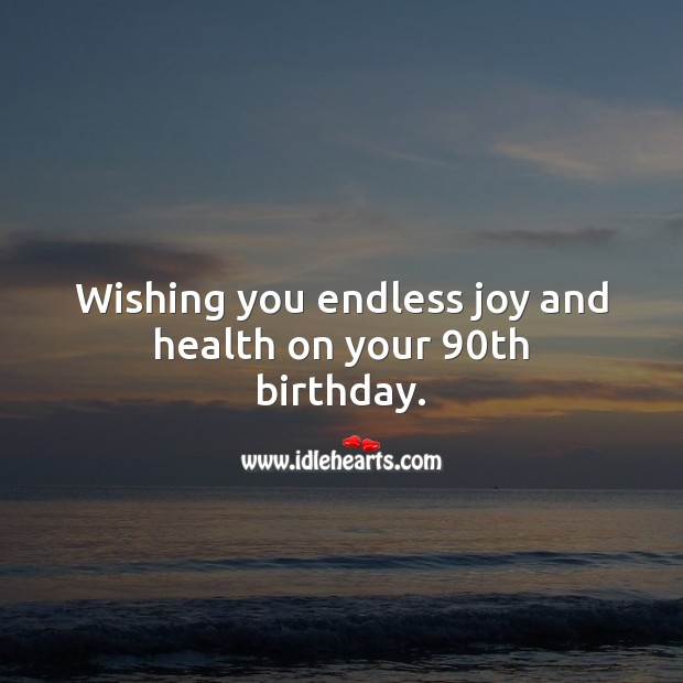 Wishing you endless joy and health on your 90th birthday. 90th Birthday Messages Image