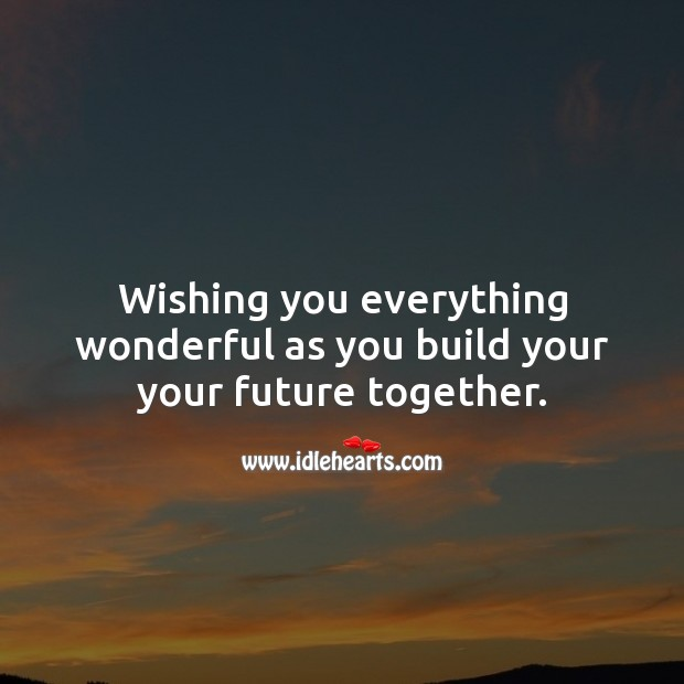 Wishing you everything wonderful as you build your your future together. Future Quotes Image