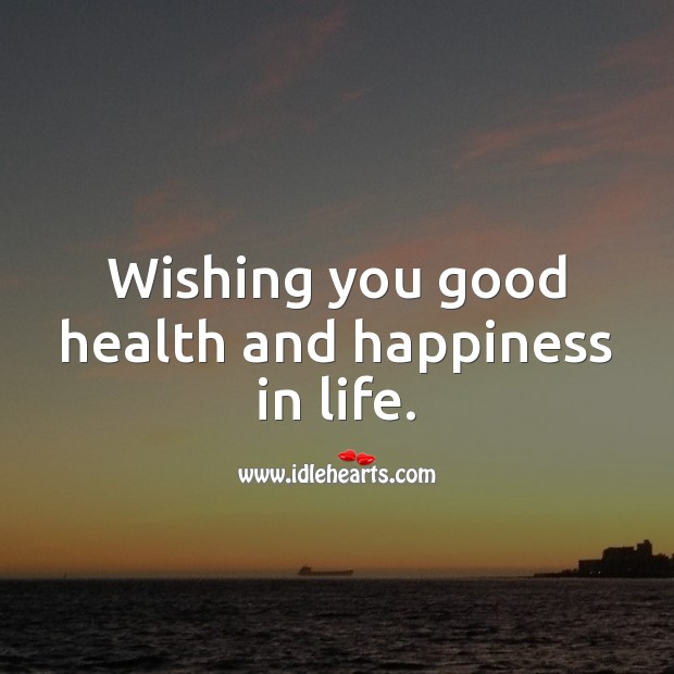 Wishing you good health and happiness in life. Health Quotes Image