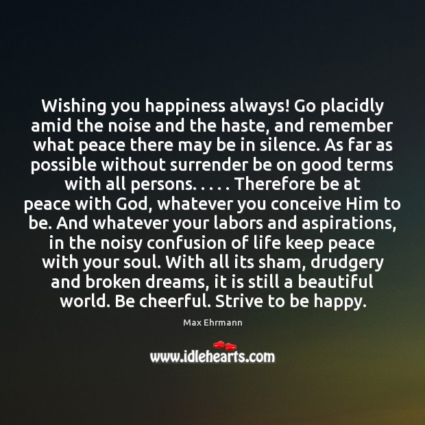 Wishing you happiness always! Go placidly amid the noise and the haste, Image
