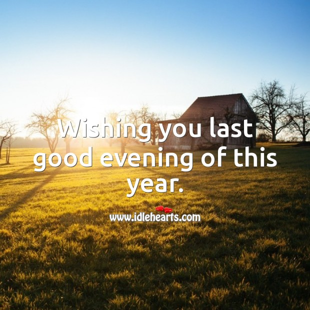Wishing you last good evening of this year. Happy New Year Messages Image