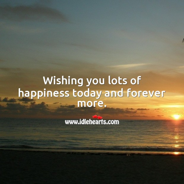 Image, Wishing you lots of happiness today and forever more.