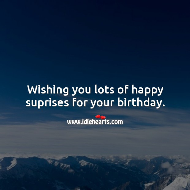 Wishing you lots of happy suprises for your birthday. Happy Birthday Wishes Image