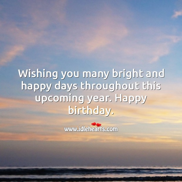 Wishing you many bright and happy days throughout this upcoming year. Happy birthday. Happy Birthday Messages Image