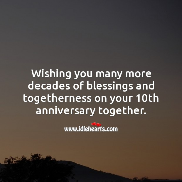 Wishing you many more decades of togetherness on your 10th anniversary. Blessings Quotes Image