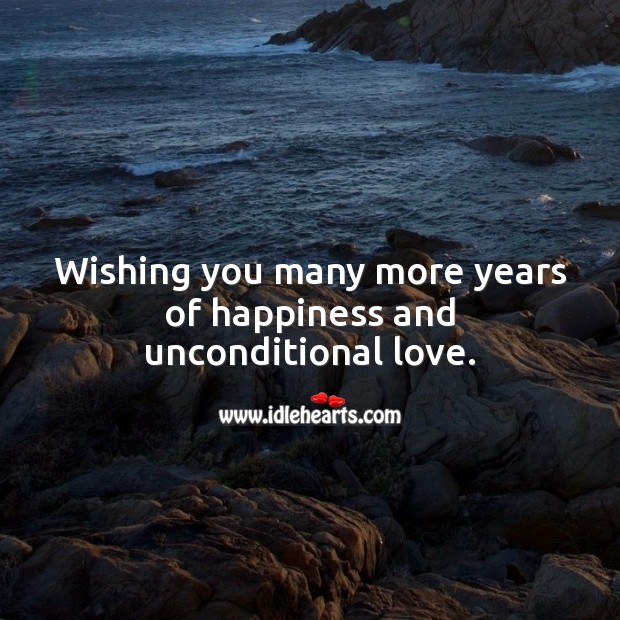 Wishing you many more years of happiness and unconditional love. Unconditional Love Quotes Image