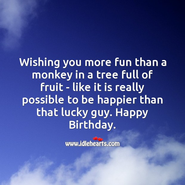 Image, Wishing you more fun than a monkey in a tree full of fruit