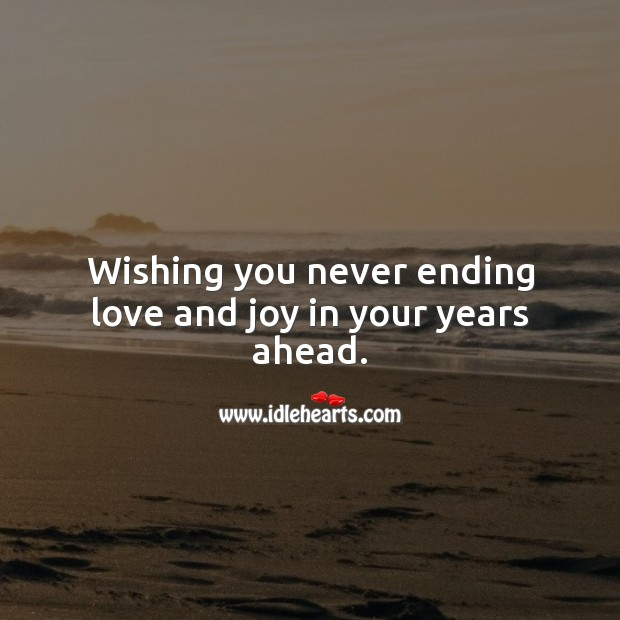 Image, Wishing you never ending love and joy in your years ahead.