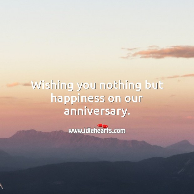 Image, Wishing you nothing but happiness on our anniversary.