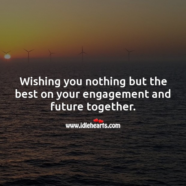Wishing you nothing but the best on your engagement and future together. Engagement Quotes Image