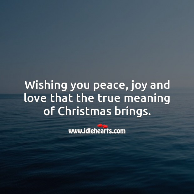 Wishing you peace, joy and love that the true meaning of Christmas brings. Christmas Quotes Image