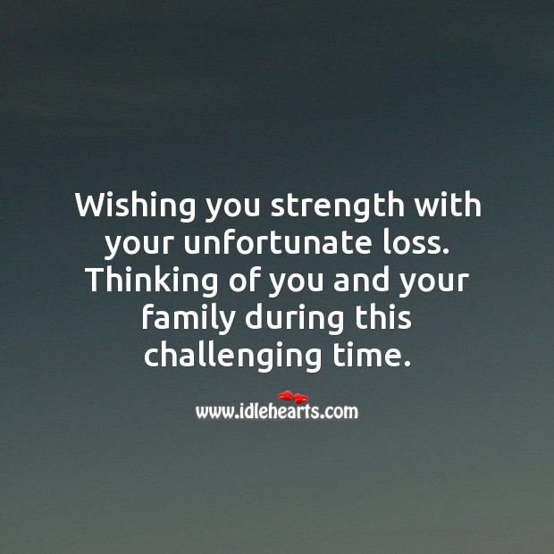 Wishing you strength with your unfortunate loss. Thinking of You Quotes Image