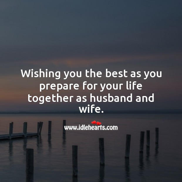Wishing you the best as you prepare for your life together. Wishing You Messages Image