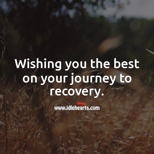 Wishing you the best on your journey to recovery. Journey Quotes Image
