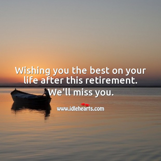 Wishing you the best on your life after this retirement. Miss You Quotes Image