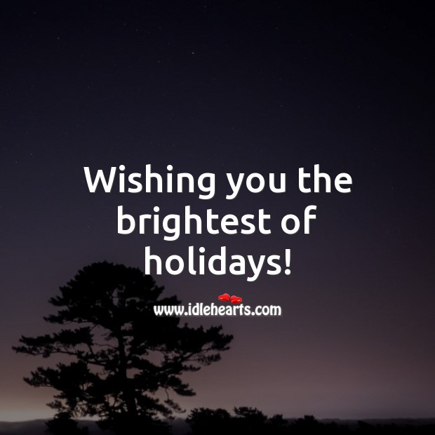 Wishing you the brightest of holidays! Holiday Messages Image