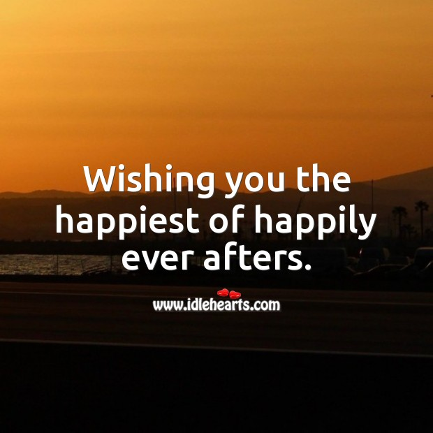 Image, Wishing you the happiest of happily ever afters.