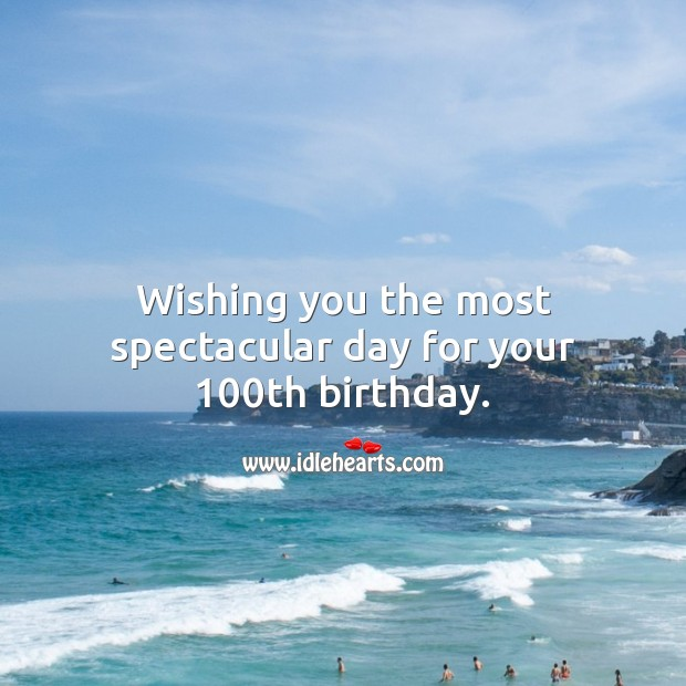 Image, Wishing you the most spectacular day for your 100th birthday.