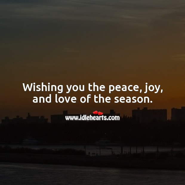 Wishing you the peace, joy, and love of the season. Holiday Messages Image